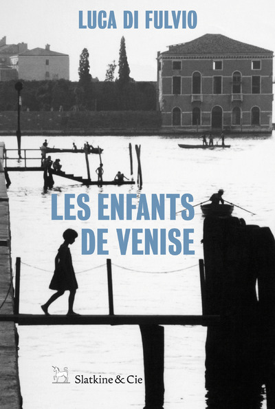 Les enfants de Venise / Luca Di Fulvio   Di Fulvio, Luca (1957-....). Auteur