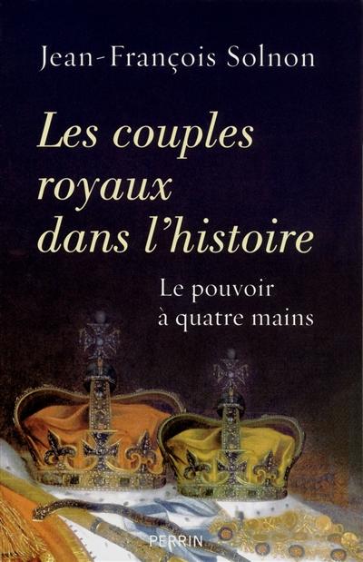 Les couples royaux dans l'histoire : le pouvoir à quatre mains / Jean-François Solnon | Solnon, Jean-François. Auteur