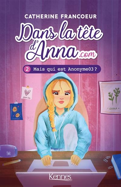 Dans la tête d'Anna.com. Vol. 2. Mais qui est Anonyme03 ?