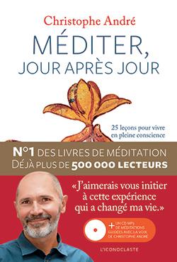 Méditer, jour après jour : 25 leçons pour vivre en pleine conscience   André, Christophe (1956-....). Auteur