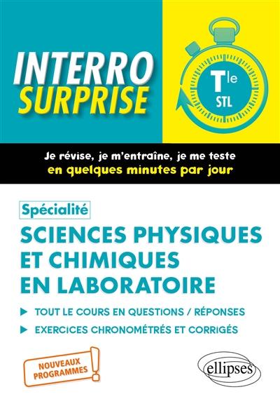 Spécialité sciences physiques et chimiques en laboratoire termlnale STL : tout le cours en questions-réponses, exercices chronométrés et corrigés : nouveaux programmes !