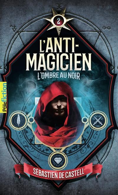 L'anti-magicien. Vol. 2. L'ombre au noir