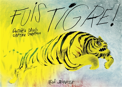 Fuis Tigre !   David, Gauthier (1976-....). Auteur