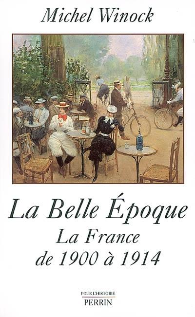 La Belle Epoque : la France de 1900 à 1914 / Michel Winock   Winock, Michel (1937-....). Auteur