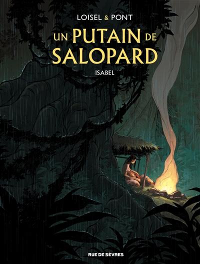 Un putain de salopard. 1, Isabel / scénario Régis Loisel | Loisel, Régis (1951-....). Auteur