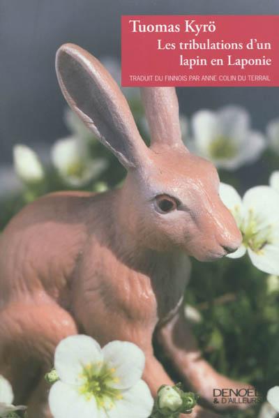 Les tribulations d'un lapin en Laponie | Kyrö, Tuomas (1974-....). Auteur