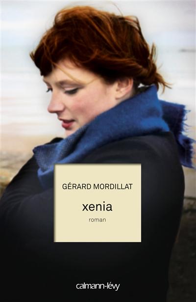 Xenia / Gérard Mordillat   Mordillat, Gérard (1949-....). Auteur
