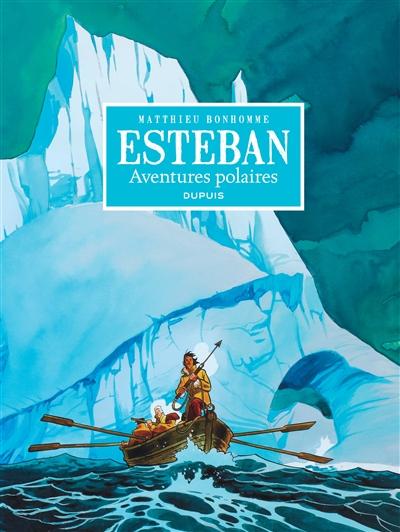 Esteban : intégrale. Vol. 1. Aventures polaires : cycle 1