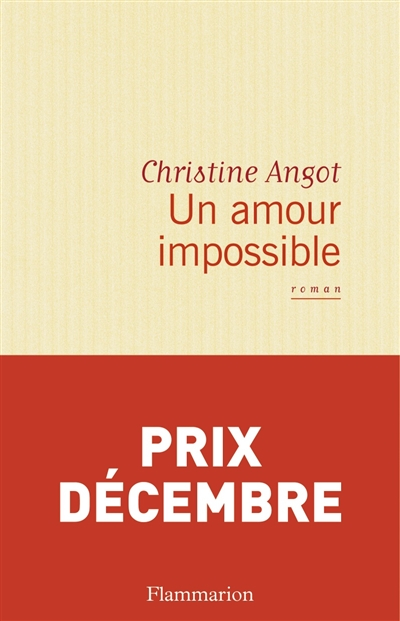 Un amour impossible   Angot, Christine (1959-....). Auteur