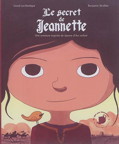 Le secret de Jeannette : une aventure inspirée de Jeanne d'Arc enfant