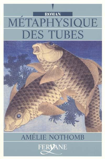 Métaphysique des tubes | Nothomb, Amélie (1967-....). Auteur