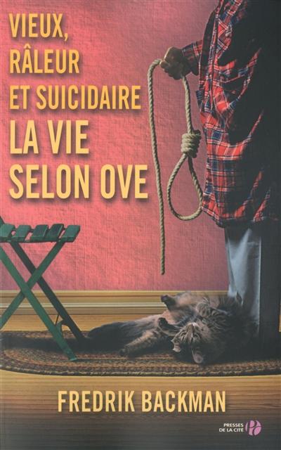 Vieux, raleur et suicidaire : la vie selon Ove / Fredrik Backman   Backman, Fredrik (1981-....). Auteur