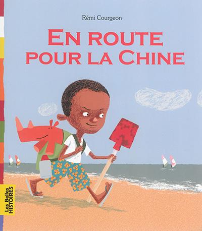 En route pour la Chine / Rémi Courgeon | Courgeon, Rémi (1959-....). Auteur