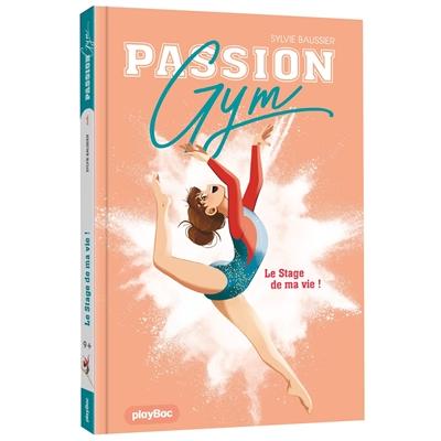 Passion gym. Vol. 1. Le stage de ma vie !