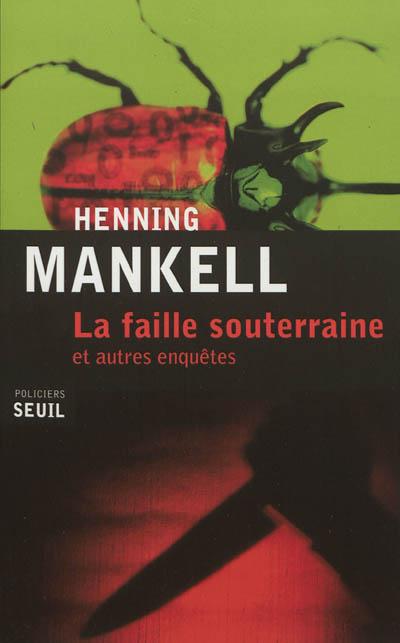 La faille souterraine : et autres enquêtes / Henning Mankell   Mankell, Henning (1948-2015). Auteur