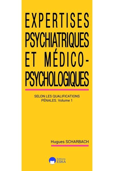 Expertises psychiatriques et médico-psychologiques. Vol. 1. Selon les qualifications pénales