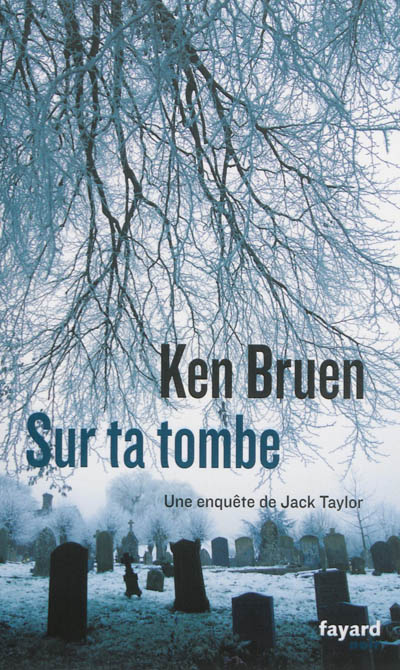 Sur ta tombe / Ken Bruen. 09 | Bruen, Ken (1951-....). Auteur