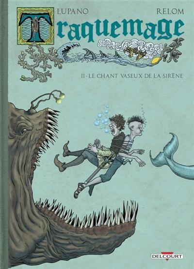 Traquemage Tome02 : le chant vaseux de la sirène / scénario Lupano ; dessin Relom   Lupano, Wilfrid, auteur