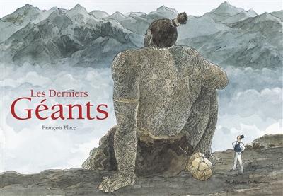 derniers géants (Les) | Place, François (1957-....). Auteur