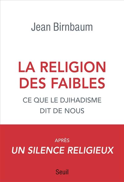 La religion des faibles : ce que le djihadisme dit de nous