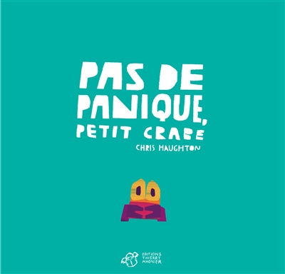 Pas de panique, Petit Crabe   Haughton, Chris. Illustrateur