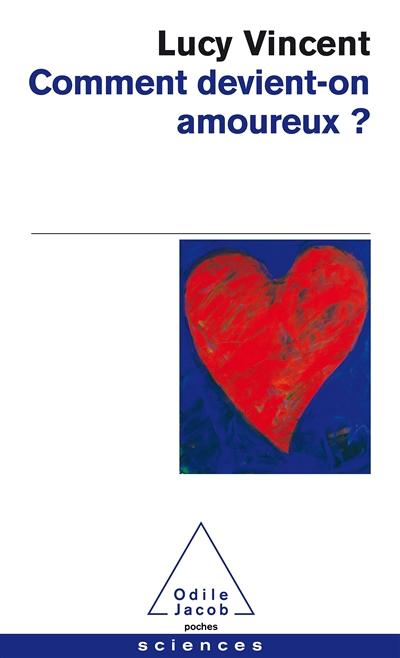 Comment devient-on amoureux ?   Vincent, Lucy (1958-....). Auteur