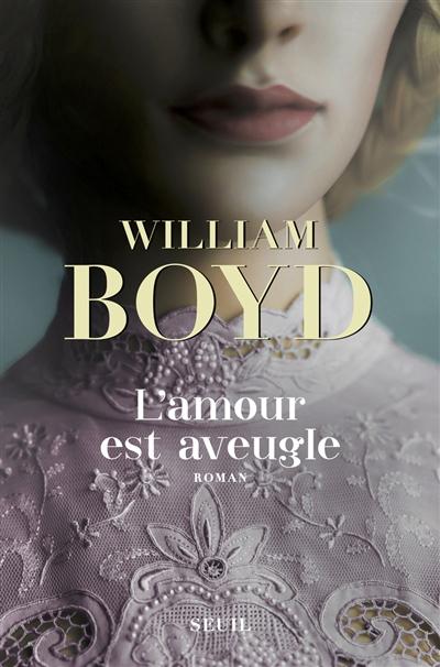 L' amour est aveugle : le ravissement de Brodie Moncur / William Boyd | Boyd, William (1952-....). Auteur