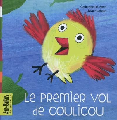 Le premier vol de Coulicou / Catherine Da Silva, Javier Lobato   Da Silva, Catherine (19..-....) - auteur d'ouvrages pour la jeunesse. Auteur