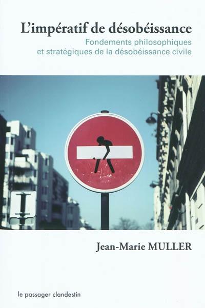 L'impératif de désobéissance : fondements philosophiques et stratégiques de la désobéissance civile