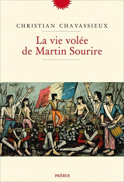 La vie volée de Martin Sourire : roman / Christian Chavassieux   Chavassieux, Christian (1960-....). Auteur