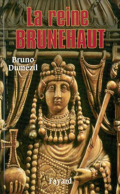La reine Brunehaut / Bruno Dumézil | Dumézil, Bruno. Auteur