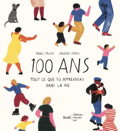 100 ans : tout ce que tu apprendras dans la vie   Faller, Heike. Auteur