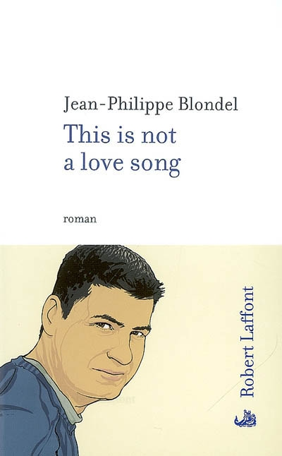 This is not a love song | Blondel, Jean-Philippe. Auteur