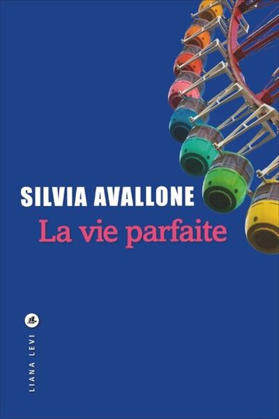 La Vie parfaite / Silvia Avallone | Avallone, Silvia (1984-....). Auteur