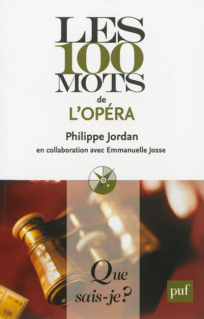 Les 100 mots de l'opéra | Jordan, Philippe (1974-....). Auteur