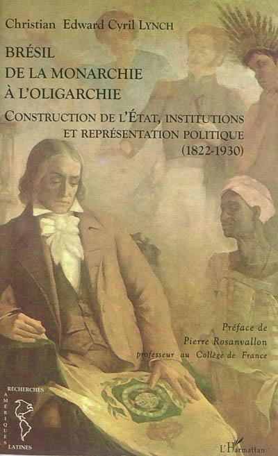 Brésil, de la monarchie à l'oligarchie : construction de l'Etat, institutions et représentation politique (1822-1930)