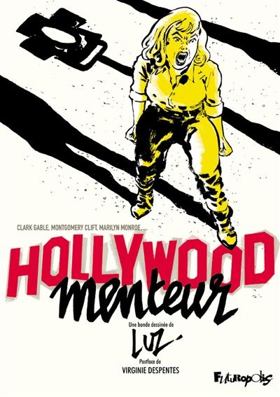 Hollywood menteur : Clark Gable, Montgomery Clift, Marilyn Monroe, Arthur Miller, John Huston, Paula Strasberg... et James Dean / une bande dessinée de Luz ; postface de Virginie Despentes | Luz (1972-...), auteur