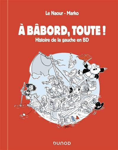 A bâbord, toute ! : histoire de la gauche en BD