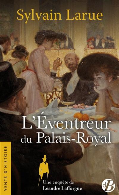 Une enquête de Léandre Lafforgue. L'éventreur du Palais-Royal