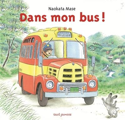 Dans mon bus ! / Naokata Mase, Taki Kusano | Mase, Naokata (1950-....). Auteur