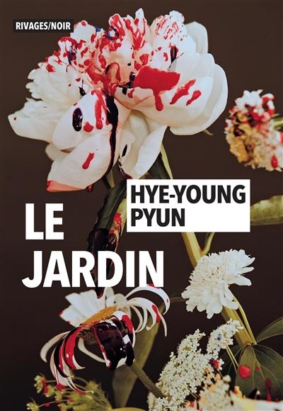 Le jardin / Pyun Hye-young | Pyun, Hye-young (1972-....). Auteur