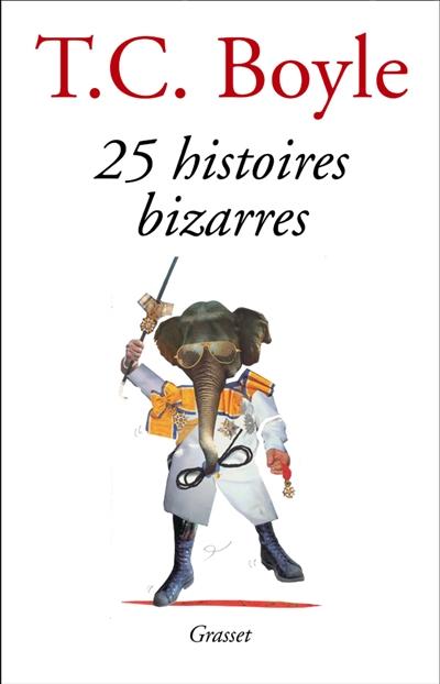 25 histoires bizarres   Boyle, Thomas Coraghessan (1948-....). Auteur
