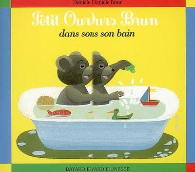 Petit Ours brun dans son bain / Danièle Bour   Bour, Danièle (1939-...). Illustrateur