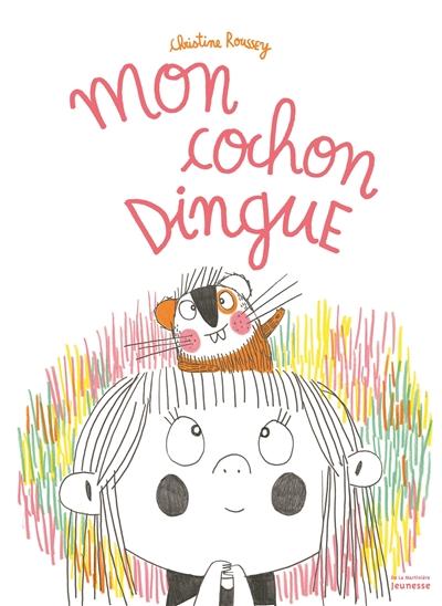 Mon cochon dingue | Roussey, Christine. Auteur