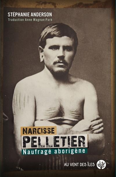 Narcisse Pelletier : naufragé aborigène