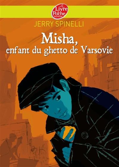 Misha, enfant du ghetto de Varsovie / Jerry Spinelli | Spinelli, Jerry (1941-....). Auteur
