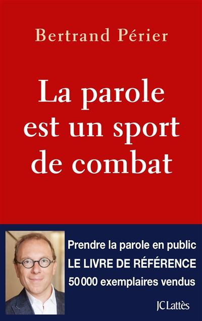 parole est un sport de combat (La)   Périer, Bertrand. Auteur
