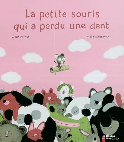 La petite souris qui a perdu une dent / Clair Arthur, Marc Boutavant   Arthur, Clair (1954-....). Auteur