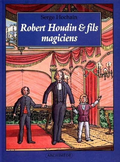 Robert Houdin & fils, magiciens / texte de Serge Hochain et d'Irène Schwartz | Hochain, Serge (1962-....). Auteur