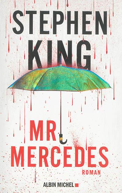 Mr Mercedes : roman / Stephen King   King, Stephen (1947-....). Auteur